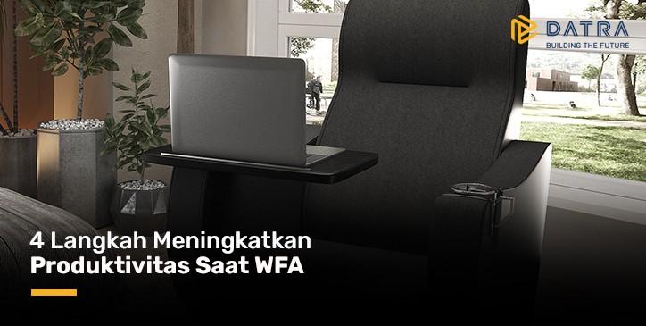 4 Langkah Meningkatkan Produktivitas saat WFA