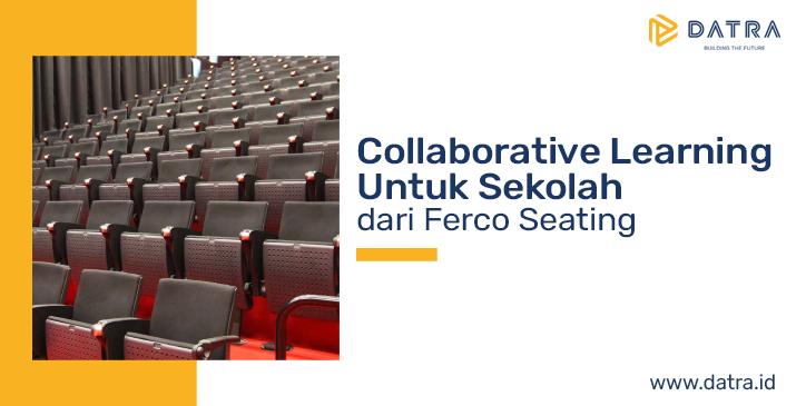 Collaborative Learning untuk Sekolah dari Ferco Seating