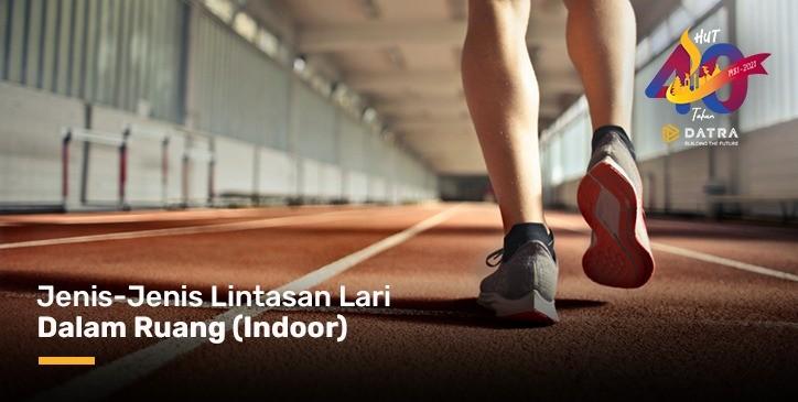 Jenis-Jenis Lintasan Lari Dalam Ruang (Indoor)