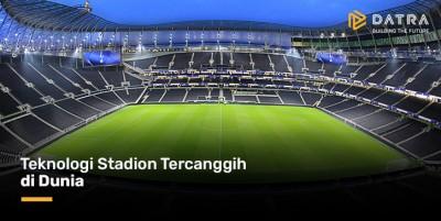 Teknologi Stadion Tercanggih di Dunia