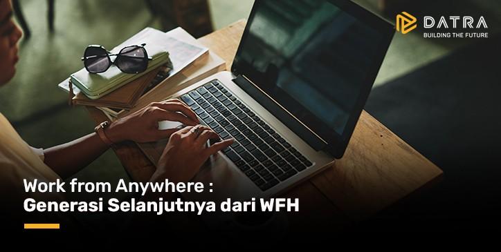 Work From Anywhere: Generasi Selanjutnya dari WFH